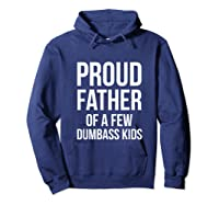 S Proud Father Of A Few Dumbass Father's Day T-shirt Hoodie Navy
