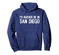 I D Rather Be In San Diego Funny Usa Home City State T Shirt Hoodie Navy
