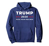 Trump 2020 Fuck Your Feelngs Shirts Hoodie Navy