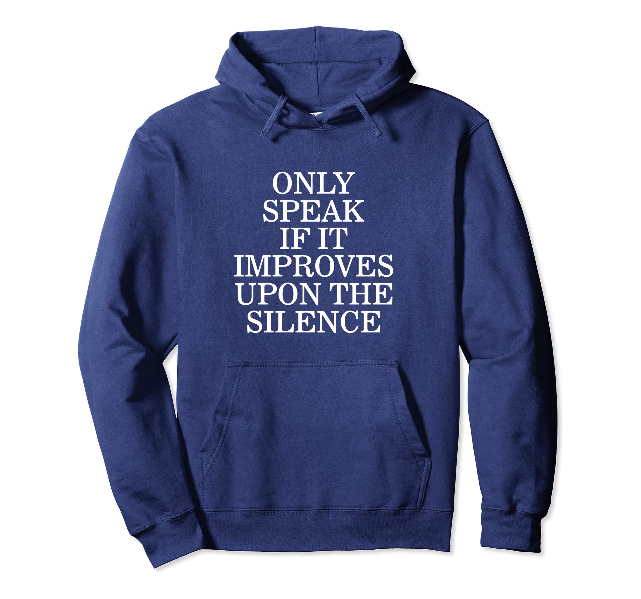 Amazoncom Only Speak If It Improves Upon The Silence Hoodie Clothing