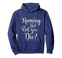 Running But Did You Die? Funny T-shirt Hoodie Navy