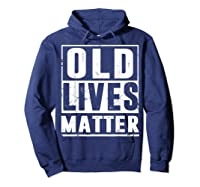 Old Lives Matter T-shirt 40th 50th 60th 70th Birthday Gift Hoodie Navy
