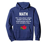 Funny Watermelons Math Gift With Humor For Tea Shirts Hoodie Navy