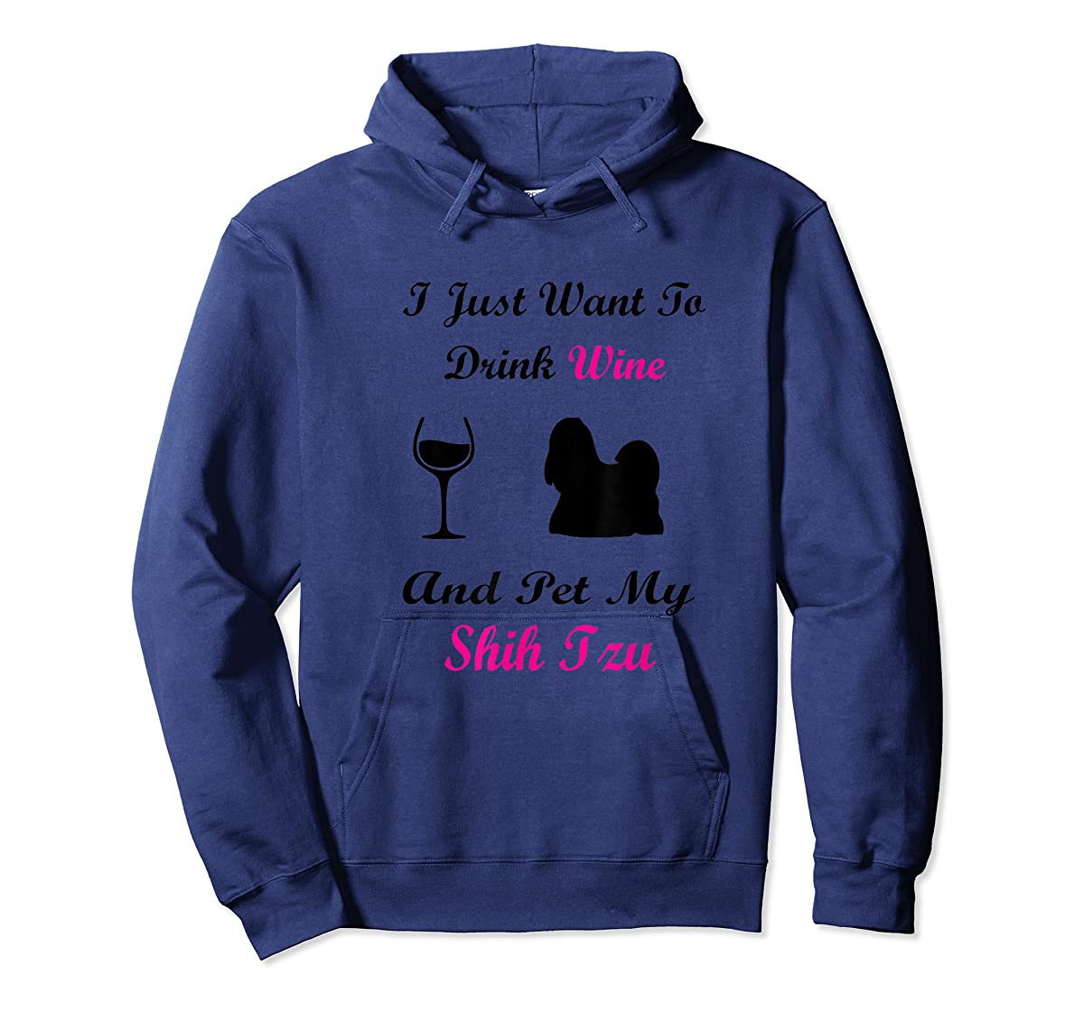 I Just Want To Drink Wine and Pet My Shih Tzu Shirt Dog Love-Hoodie-Navy