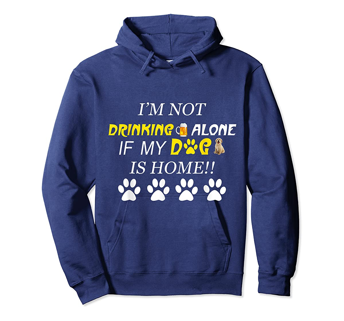 I'm Not Drinking Alone If My Dog Is Home Shirt Family Lover-Hoodie-Navy