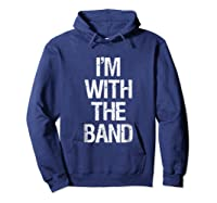 I'm With The Band T Shirt - Funny Music Clothing Hoodie Navy