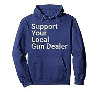 Support Your Local Gun Dealer Love Second Adt Shirts Hoodie Navy