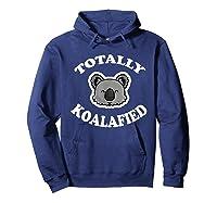 Totally Koalafied T-shirt Funny Job Qualification Pun Joke Hoodie Navy