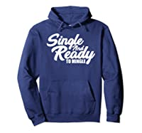 Single And Ready To Mingle Valentine T Shirt Hoodie Navy