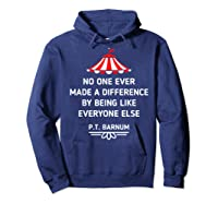 Barnum Quote No One Ever Made A Difference Shirts Hoodie Navy