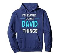 I'm David Doing David Things Funny First Name Shirts Hoodie Navy