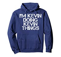 I'm Kevin Doing Kevin Things Funny Christmas Gift Idea Shirts Hoodie Navy