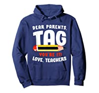 Dear Parents Tag Youre It Love Teas 2019 Last Day School Shirts Hoodie Navy
