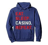 Eat Sleep Casino Repeat T Shirt The Gambling Gift Tees Hoodie Navy