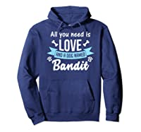 All You Need Is Love And A Dog Named Bandit Owner T Shirt Hoodie Navy