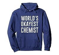 Worlds Okayest Chemist Gift For Chemist Shirts Hoodie Navy