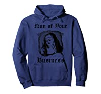 Nun Of Your Business Funny Catholic Shirts Hoodie Navy