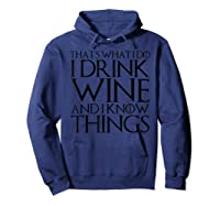 That's What I Do I Drink Wine And I Know Things T-shirt Hoodie Navy