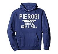 Pierogi That's How I Roll Polish Food Poland Funny T-shirt Hoodie Navy