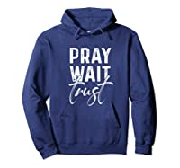 Pray Wait Trust God Cute Motivational Quote Christian Gift Shirts Hoodie Navy