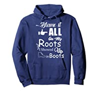 Blame It All On My Roots I Showed Up In Boots Premium T-shirt Hoodie Navy