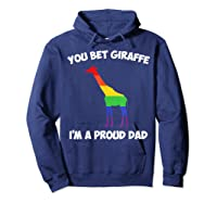 You Bet Giraffe I M A Proud Dad Lgbt For Dad Gifts Shirts Hoodie Navy