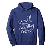Will You Marry Me Proposal Shirts Hoodie Navy