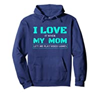 Love T When My Mom Lets Me Play Video Games Shirts Hoodie Navy