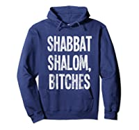 Shabbat Shalom Bitches - Funny Jewish Jew Shabbos T-shirt Hoodie Navy