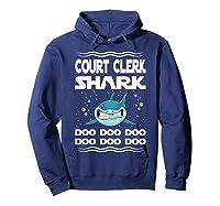 Court Clerk Shark Doo Doo Doo Funny Gift Shirts Hoodie Navy