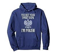 You Bet Your Sweet Dupa I'm Polish Pride Eagle Shirts Hoodie Navy