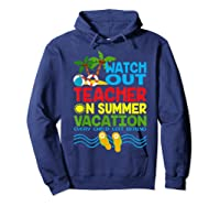 Watch Out Tea On Summer Vacation Every Child Left Behind Shirts Hoodie Navy