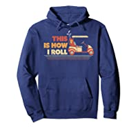 This Is How I Roll T Shirt. Retro Vintage Golf Cart Shirt Hoodie Navy