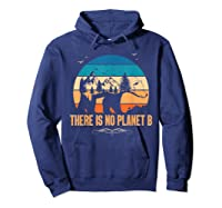 Vintage There Is No Planet B T-shirt Gift For T-shirt Hoodie Navy