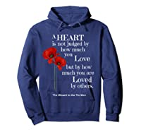 Wizard Of Oz Quote A Heart Is Not Judged Wizard To Tin Man Shirts Hoodie Navy