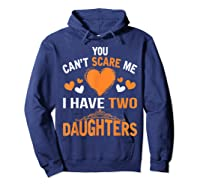 You Don't Scare Me I Have Two Daughters Father's Day T-shirt Hoodie Navy