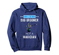 I'm A Dog Groomer Not A Magician Occupation Shirts Hoodie Navy