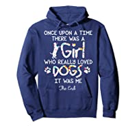 Once Upon A Time There Was A Girl Who Really Loved Dogs Gift Shirts Hoodie Navy