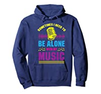 Be Alone With My Music Funny Musical Lover Listen Tunes Premium T-shirt Hoodie Navy