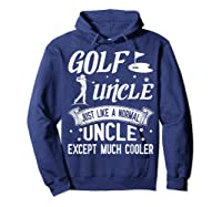 Golf Uncle Just Like A Normal Uncle Except Much Cooler Shirt Hoodie Navy