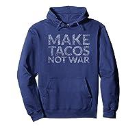 Make Tacos Not War T-shirt (i Love Tacos For Peace Design) Hoodie Navy