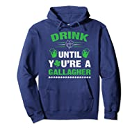 Funny Drink Until You're A Gallagher St Patricks Day Shirts Hoodie Navy