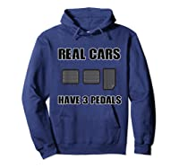 Real Cars Have 3 Pedals Design For All Self Shifter Shirts Hoodie Navy