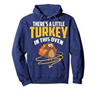 There's A Little Turkey In This Oven Shirt Thanksgiving Gift Hoodie Navy