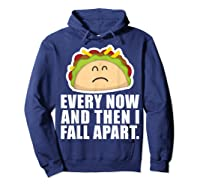 Every Now Then I Fall Apart Funny Taco Shirts Hoodie Navy