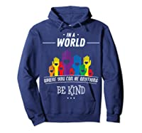 You Can Be Anything Be Kind Choose Kindness Gift Shirts Hoodie Navy