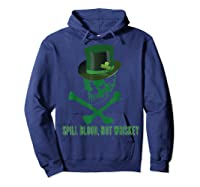Spill Blood Not Whiskey Irish Drinking Skull And Bones Shirts Hoodie Navy