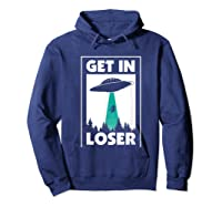 Funny Get In Loser Alien T-shirt Aliens Extraterrestrial Tee Hoodie Navy