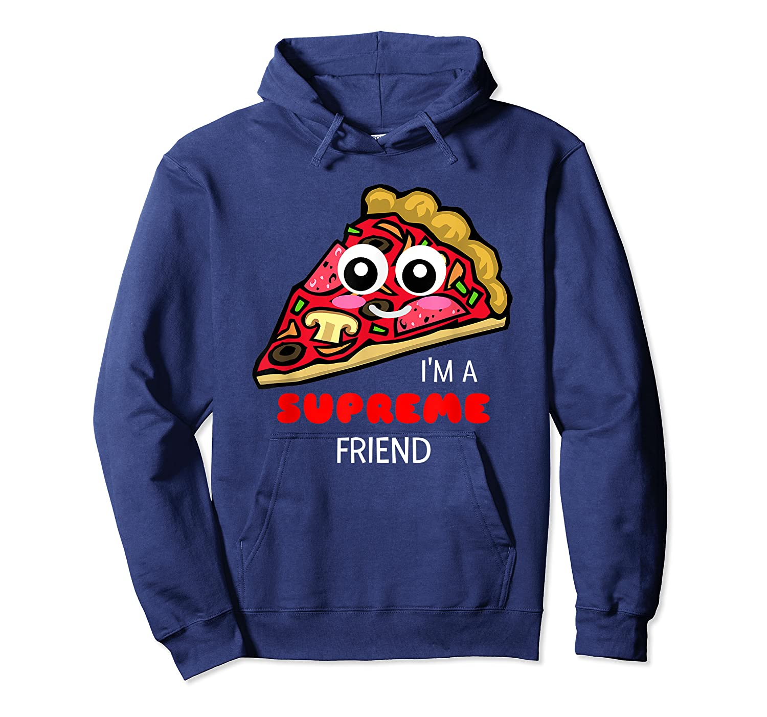 I'm A Supreme Friend - Funny Pizza Pun Shirt Unisex Pullover Hoodie