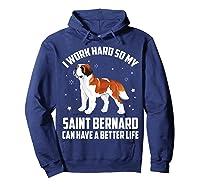 Work Hard So My Saint Bernard Can Have Better Life Shirts Hoodie Navy